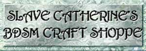 Click here to enter slave catherine's BDSM Craft Shoppe